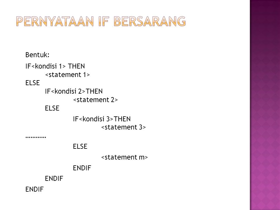 Bentuk: IF<kondisi 1> THEN <statement 1> ELSE IF<kondisi 2>THEN <statement 2> ELSE. IF<kondisi 3>THEN <statement 3> …………