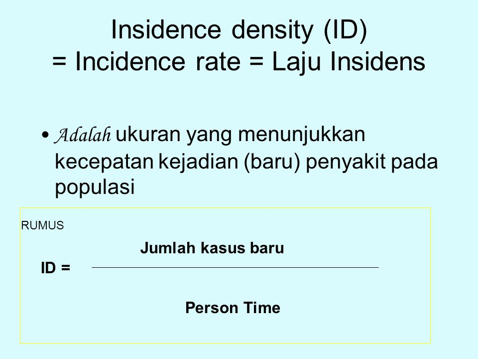 Insidence density (ID) = Incidence rate = Laju Insidens