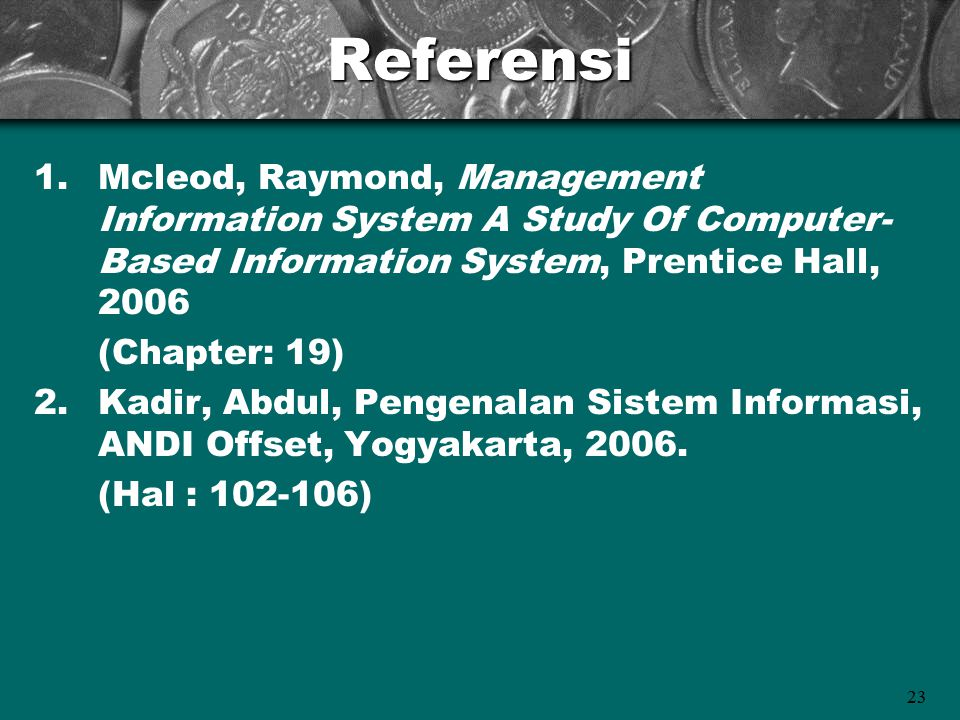 Referensi Mcleod, Raymond, Management Information System A Study Of Computer-Based Information System, Prentice Hall,