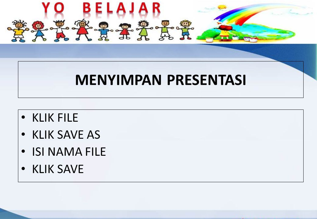 MENYIMPAN PRESENTASI KLIK FILE KLIK SAVE AS ISI NAMA FILE KLIK SAVE