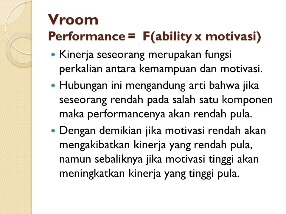 Vroom Performance = F(ability x motivasi)