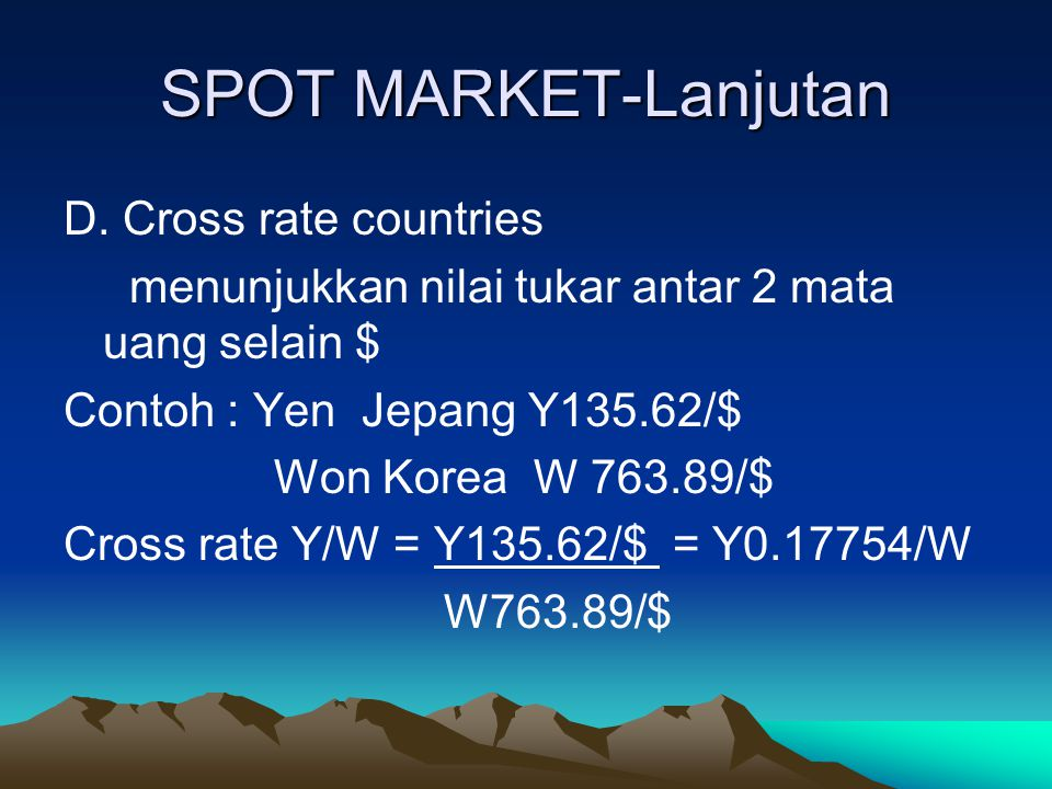 SPOT MARKET-Lanjutan D. Cross rate countries