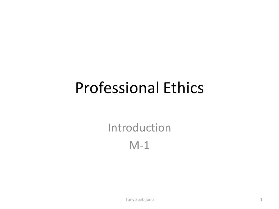 Professional Ethics Introduction M-1 Tony Soebijono