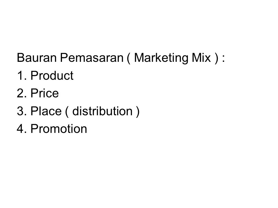 Bauran Pemasaran ( Marketing Mix ) :