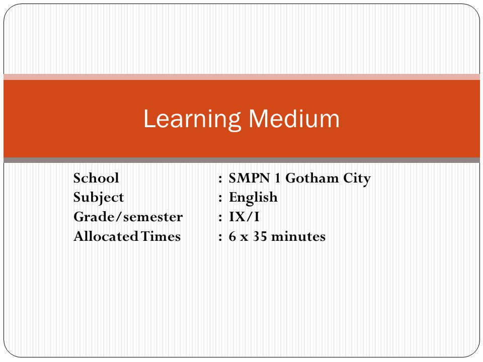 Learning Medium School : SMPN 1 Gotham City Subject : English