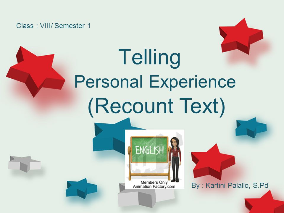 Telling (Recount Text) Personal Experience Class : VIII/ Semester 1