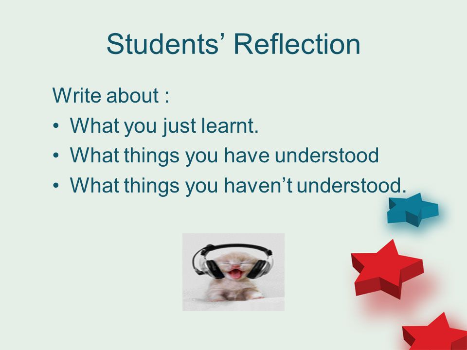 Students' Reflection Write about : What you just learnt.