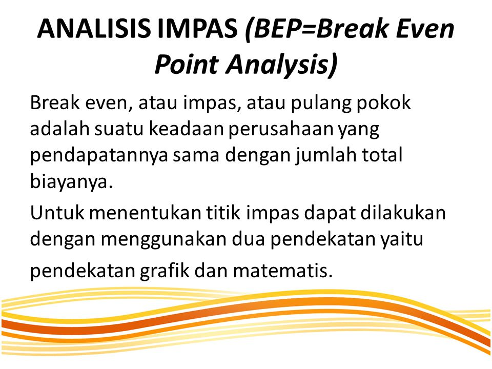 ANALISIS IMPAS (BEP=Break Even Point Analysis)