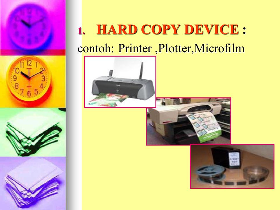 HARD COPY DEVICE : contoh: Printer ,Plotter,Microfilm