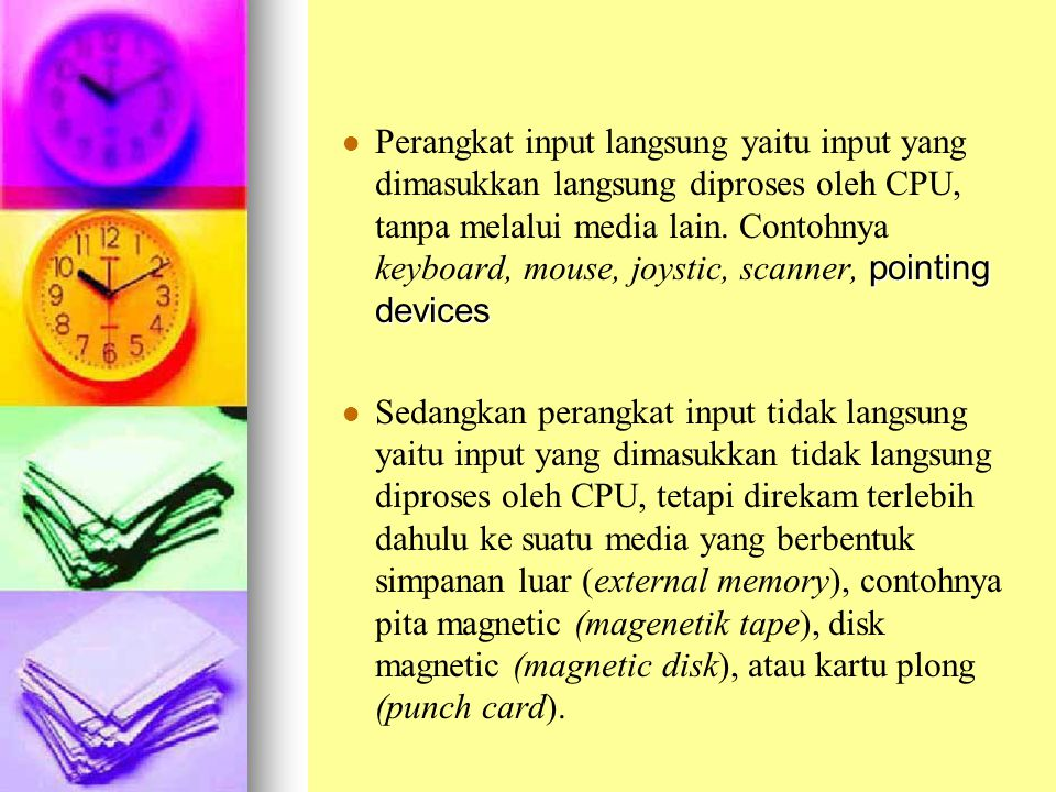 Perangkat input langsung yaitu input yang dimasukkan langsung diproses oleh CPU, tanpa melalui media lain. Contohnya keyboard, mouse, joystic, scanner, pointing devices