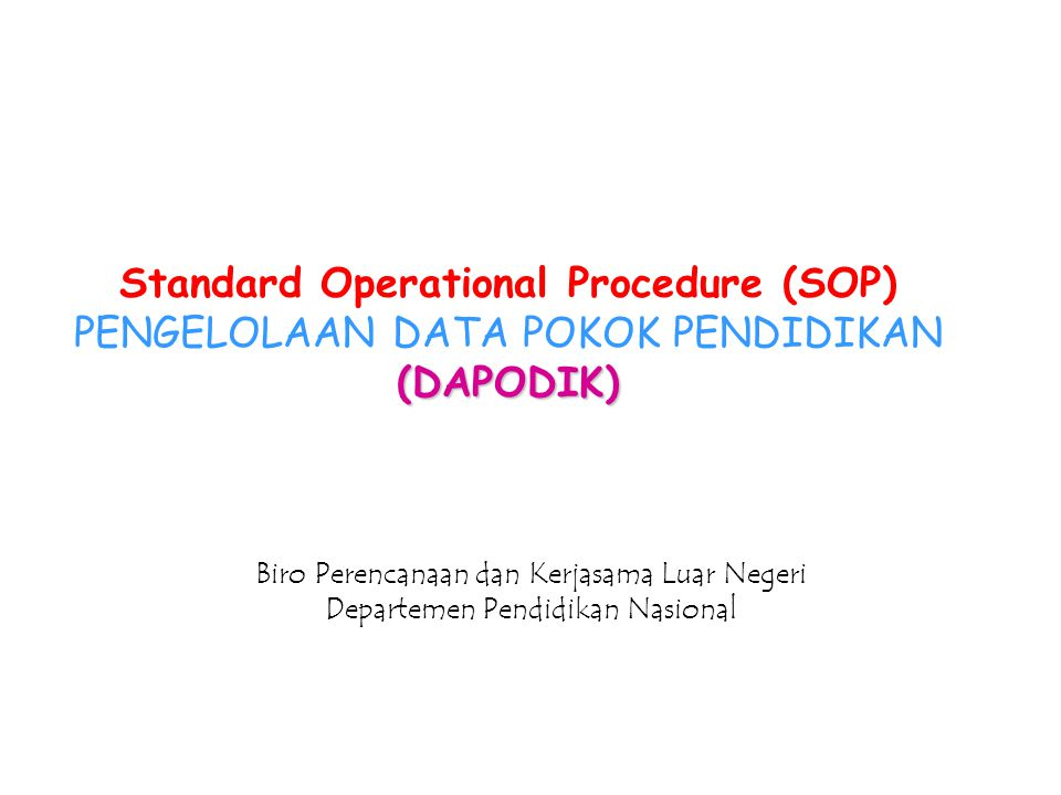 Standard Operational Procedure (SOP) PENGELOLAAN DATA POKOK PENDIDIKAN (DAPODIK)