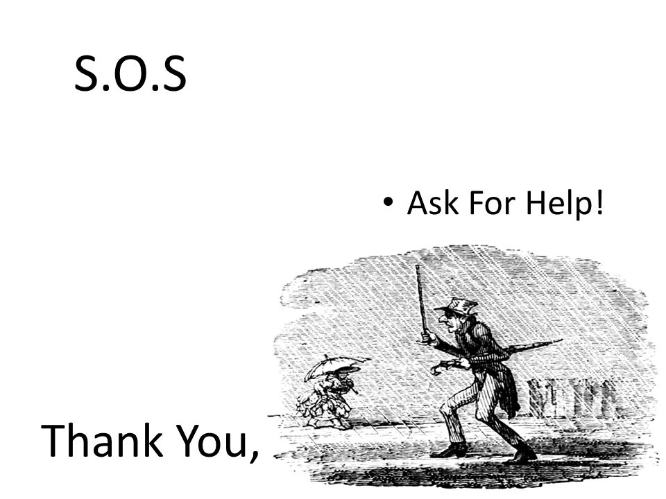 S.O.S Ask For Help! Thank You,