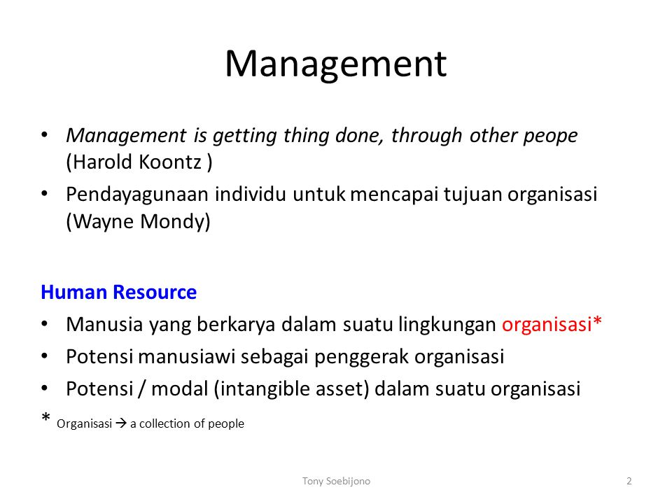 Management Management is getting thing done, through other peope (Harold Koontz )