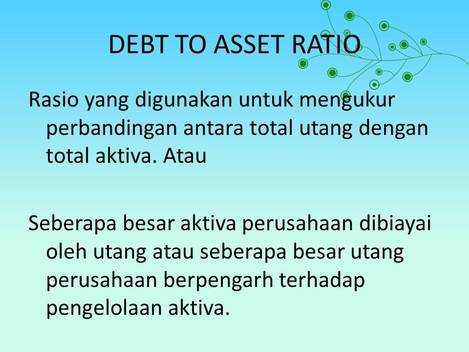 DEBT TO ASSET RATIO