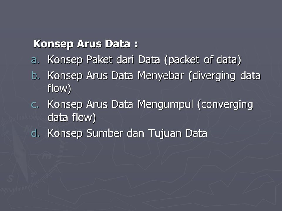 Konsep Arus Data : Konsep Paket dari Data (packet of data) Konsep Arus Data Menyebar (diverging data flow)