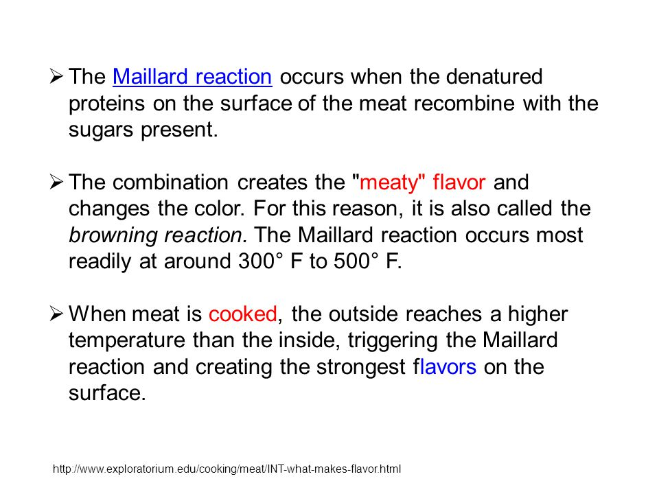 The Maillard reaction occurs when the denatured proteins on the surface of the meat recombine with the sugars present.