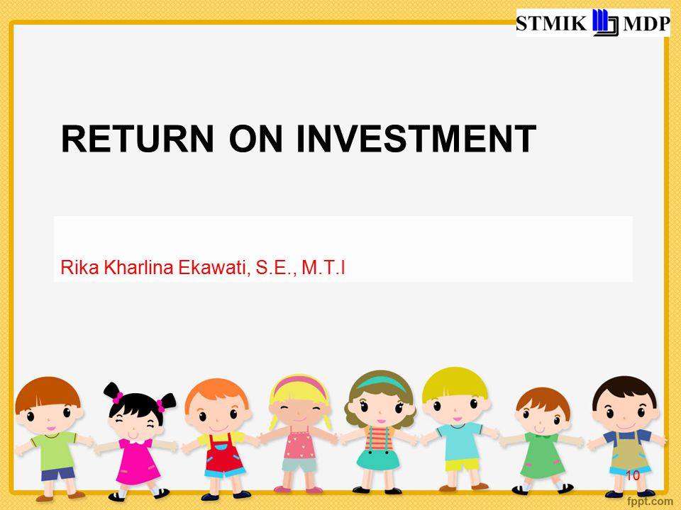 Return on Investment Rika Kharlina Ekawati, S.E., M.T.I